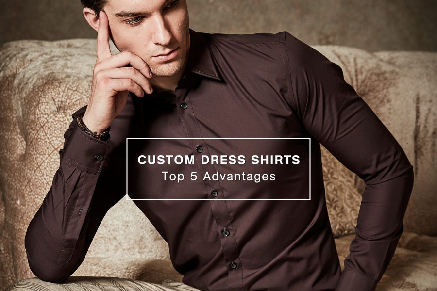 Custom Dress Shirts Top 5 Advantages