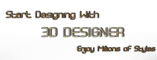 Start Designing With 3D Designer Enjoy Millions of Styles